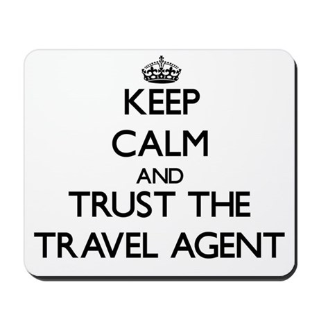 Keep Calm and Trust the Travel Agent Mousepad