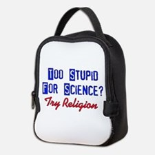 Too Stupid For Science Neoprene Lunch Bag