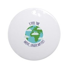 I FEEL THE MOVE,UNDER MY FEET Ornament (Round)