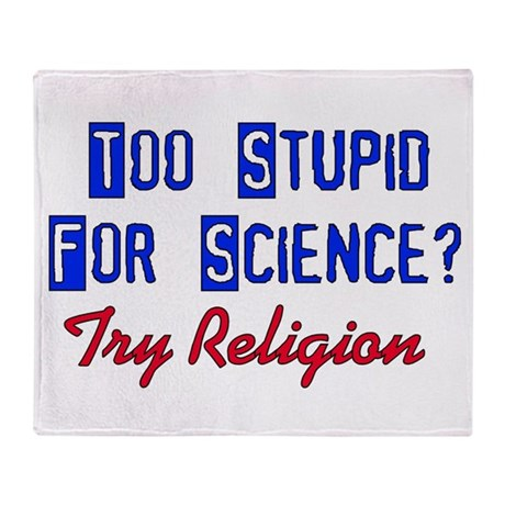 Too Stupid For Science Throw Blanket