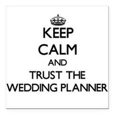 Keep Calm and Trust the Wedding Planner Square Car