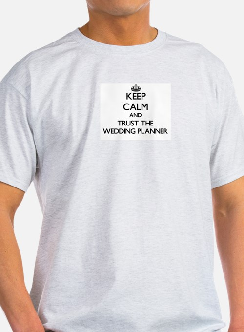 Keep Calm and Trust the Wedding Planner T-Shirt