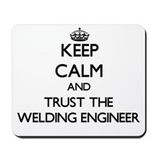 Keep Calm and Trust the Welding Engineer Mousepad