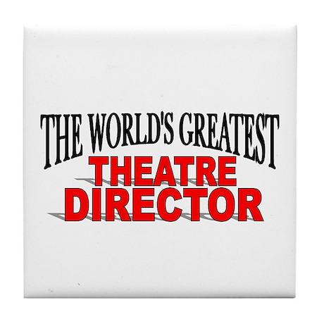 """The World's Greatest Theatre Director"" Tile Coast"