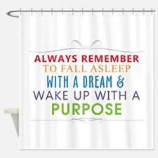 Wake Up With a Purpose Shower Curtain