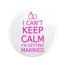 "I cant keep calm, Im getting married 3.5"" Button"