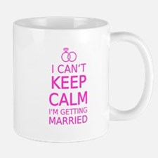 I cant keep calm, Im getting married Mugs