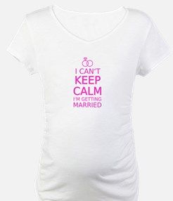 I cant keep calm, Im getting married Shirt