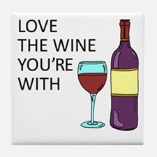 Love The Wine Youre With Tile Coaster