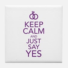 Keep Calm and Just Say Yes Tile Coaster