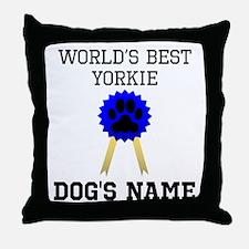 Worlds Best Yorkie (Custom) Throw Pillow