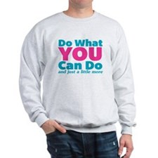 Do What You Can And Just A Little More Sweatshirt