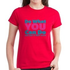 Do What You Can Do And Just A Little More T-Shirt