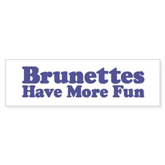 Brunettes Have More Fun Bumper Bumper Sticker