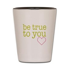 Be True To You Shot Glass