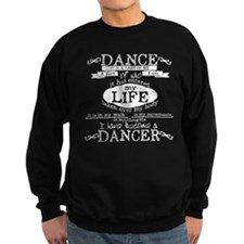 I have become a Dancer Sweatshirt