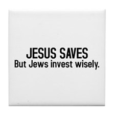 Jesus saves but Jews invest wisely Tile Coaster