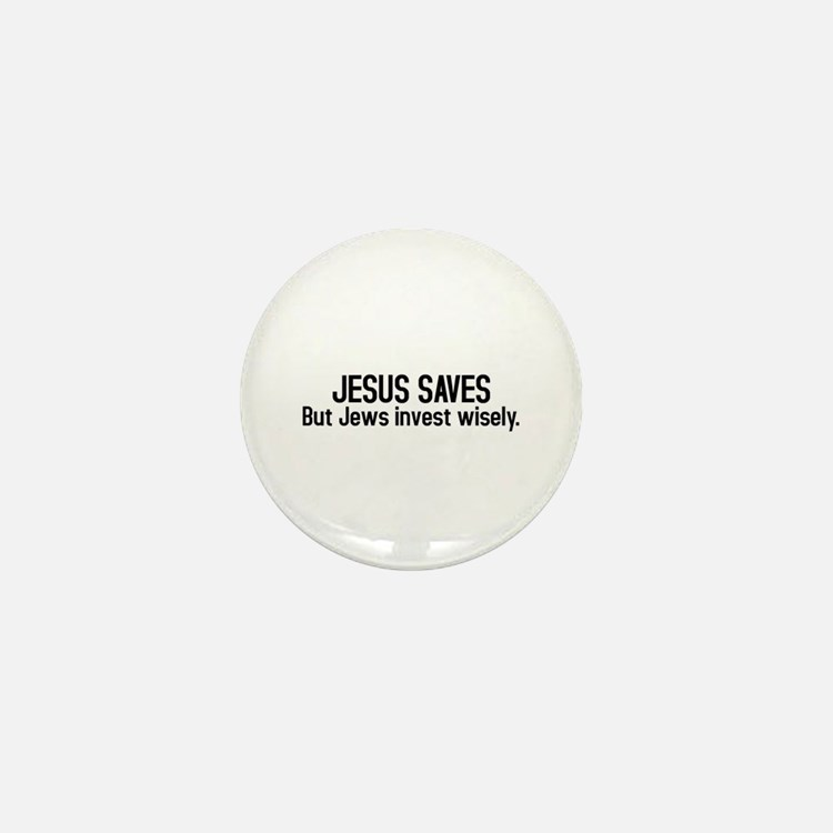 Jesus saves but Jews invest wisely Mini Button