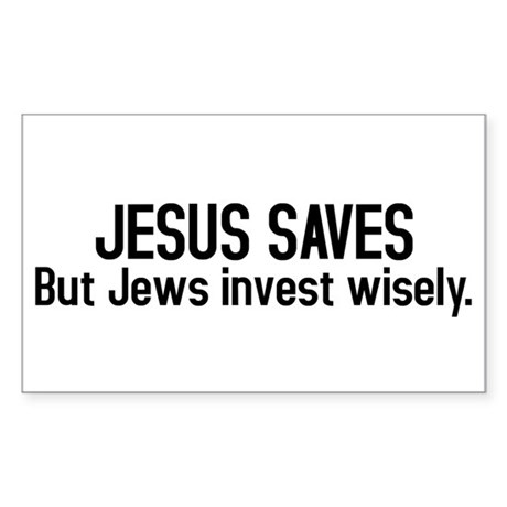Jesus saves but Jews invest wisely Sticker (Rectan