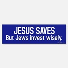 Jesus saves but Jews invest wisely Bumper Bumper Sticker