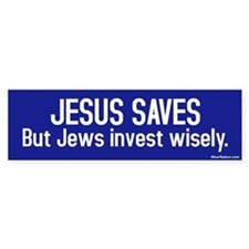 Jesus saves but Jews invest wisely Bumper Sticker