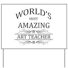 World's Most Amazing Art Teacher Yard Sign