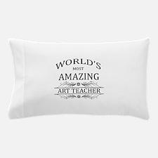 World's Most Amazing Art Teacher Pillow Case