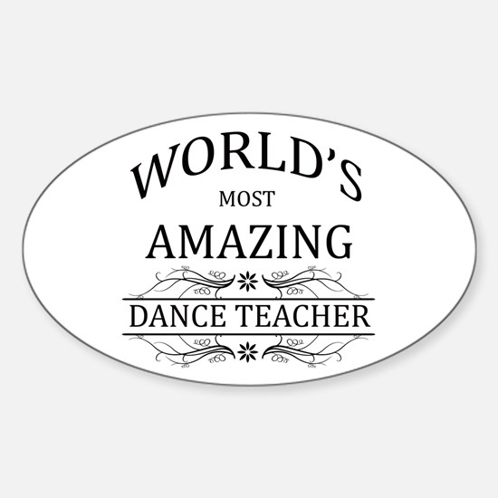 World's Most Amazing Dance Teacher Sticker (Oval)