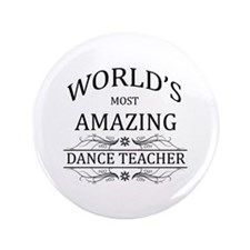 "World's Most Amazing Dance Teacher 3.5"" Button"