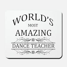 World's Most Amazing Dance Teacher Mousepad
