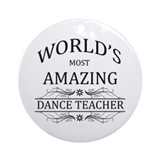World's Most Amazing Dance Teache Ornament (Round)