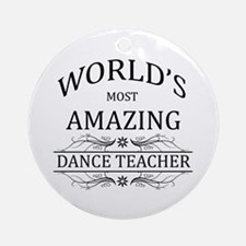 World's Most Amazing Dance Teache Ornament (Round)