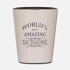 World's Most Amazing ESL Teacher Shot Glass