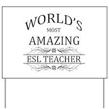 World's Most Amazing ESL Teacher Yard Sign