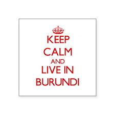 Keep Calm and live in Burundi Sticker