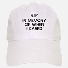 RIP IN MEMORY OF WHEN I CARED Baseball Baseball Baseball Cap