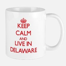 Keep Calm and live in Delaware Mugs