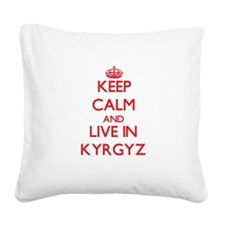 Keep Calm and live in Kyrgyz Square Canvas Pillow