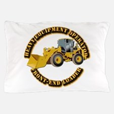 Hvy Equipment Operator - Front End Loa Pillow Case