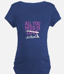 All You need is Love... Uh Vodka Maternity T-Shirt
