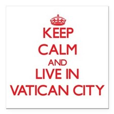 Keep Calm and live in Vatican City Square Car Magn
