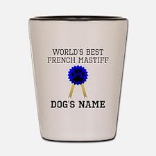 Worlds Best French Mastiff (Custom) Shot Glass