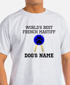 Worlds Best French Mastiff (Custom) T-Shirt