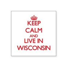 Keep Calm and live in Wisconsin Sticker