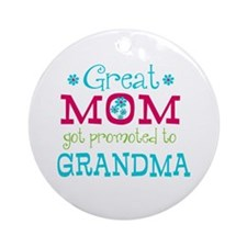 Great Mom Promoted to Grandma Ornament (Round)