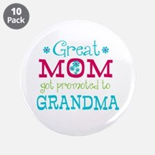 """Great Mom Promoted to Grandma 3.5"""" Button (10 pack"""