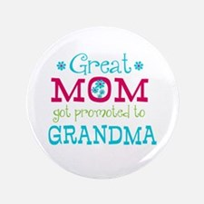 """Great Mom Promoted to Grandma 3.5"""" Button"""
