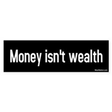 Money Isn't Wealth Bumper Bumper Sticker