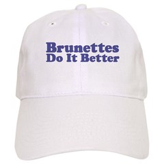 Brunettes Do It Better Baseball Cap