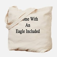 I Come With An Eagle Included  Tote Bag